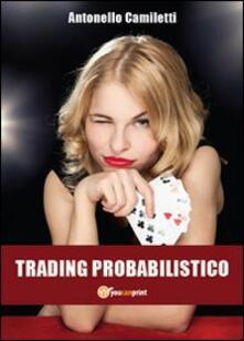 Trading probabilistico - Antonello Camiletti - copertina