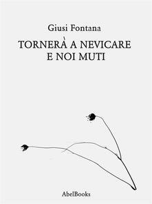 Tornerà a nevicare e noi muti - Giusi Fontana - ebook