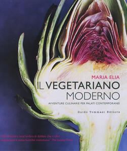 Il vegetariano moderno. Avventure culinarie per palati contemporanei