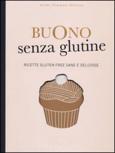 Buono senza glutine. Ricette gluten free sane e deliziose