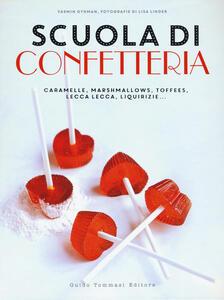 Scuola di confetteria. Caramelle, marshmallows, toffees, lecca lecca, liquirizie...