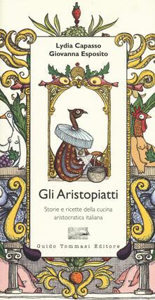 Winniearcher.com Gli aristopiatti. Storie e ricette della cucina aristocratica in Italia Image
