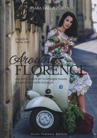 Around Florence. Una storia d'amore per la campagna toscana con più di 100 ricette di famiglia - Dalla Zorza Csaba - wuz.it