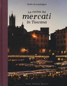 La cucina dei mercati in Toscana - Giulia Scarpaleggia - copertina