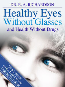 Foto Cover di Healthy eyes without glasses and health without drugs, Ebook inglese di R. A. Richardson, edito da Narcissus.me