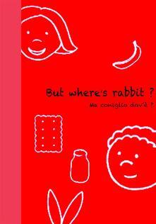 Where's rabbit?-Coniglio dov'è?