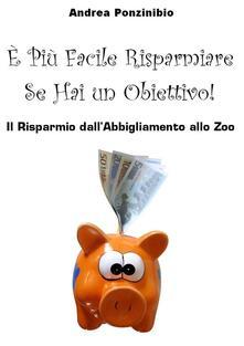 È più facile risparmiare se hai un obiettivo - Andrea Ponzinibio - ebook