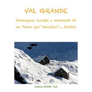 Val Grande, immagini, luoghi e momenti di un parco per «selvatici» dentro - Raffaele Marini - ebook
