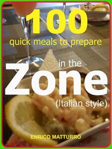 100 quick meals to prepare in the zone (Italian style)