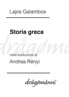 Storia greca - Andrea Rényi,Lajos Galambos - ebook