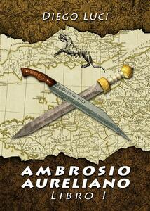 Ambrosio Aureliano, libro I - Diego Luci - ebook