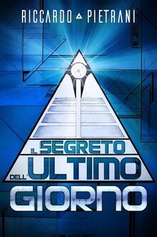 Il segreto dell'ultimo giorno - Riccardo Pietrani - ebook