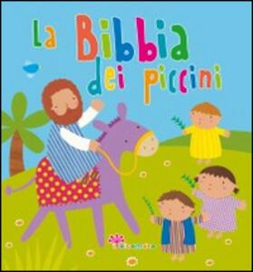 La Bibbia dei piccini. Ediz. illustrata