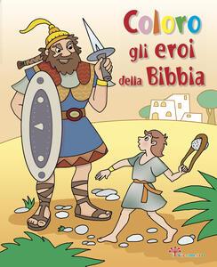 Coloro gli eroi della Bibbia. Ediz. illustrata