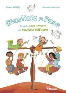 Giustizia e pace. Le parole di papa Francesco sulla custodia dell'uomo. Ediz. illustrata