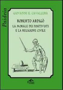 Roberto Ardigò. La morale dei positivisti e la religione civile