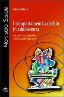 I comportamenti a rischio in adolescenza. Analisi interpretative e riflessioni educative.pdf