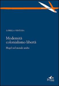 Modernità colonialismo libertà. Hegel nel mondo arabo