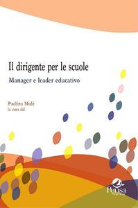 Il dirigente per le scuole. Manager e leader educativo