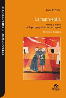 La teatrosofia. Amore e morte nella pedagogia teatrale per ragazzi. Socrate è di scena.pdf
