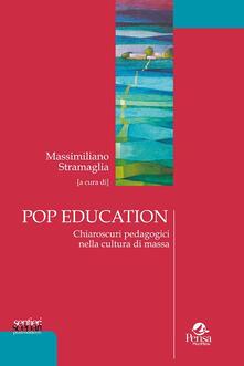 Pop education. Chiaroscuri pedadogici nella cultura di massa - copertina