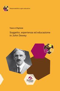 Soggetto, esperienza ed educazione in John Dewey - D'Agnese Vasco - wuz.it