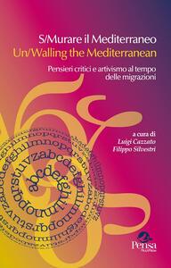S/Murare il Mediterraneo-Un/Walling the Mediterraneo. Pensieri critici e attivismo al tempo delle migrazioni