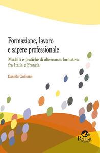 Formazione, lavoro e sapere professionale. Modelli e pratiche di alternanza formativa fra Italia e Francia