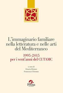 L' immaginario familiare nella letteratura e nelle arti del mediterraneo. 1995-2015 per i vent'anni del Cutamc