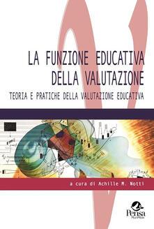 La funzione educativa della valutazione. Teoria e pratiche della valutazione educativa.pdf