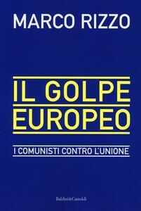 Il golpe europeo. I comunisti contro l'Unione