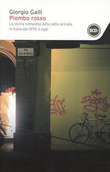 Piombo rosso. La storia completa della lotta armata in Italia dal 1970 a oggi - Giorgio Galli - copertina