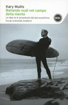 Ballando nudi nel campo della mente. Le idee (e le avventure) del più eccentrico tra gli scienziati moderni.pdf