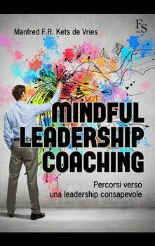 Mindful leardeship coaching. Percorsi verso una leadership consapevole - Manfred Kets de Vries - copertina