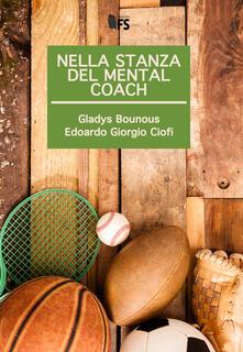 Nella stanza del mental coach - Gladys Bounous,Edoardo Giorgio Ciofi - copertina