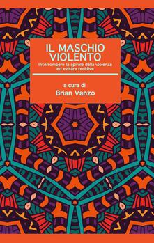 Voluntariadobaleares2014.es Il maschio violento. Interrompere la spirale della violenza ed evitare recidive Image