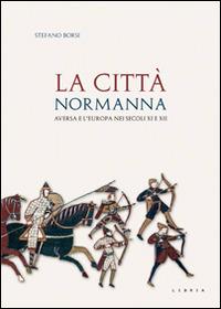 La La città normanna. Aversa e l'Europa nei secoli XI e XII - Borsi Stefano - wuz.it