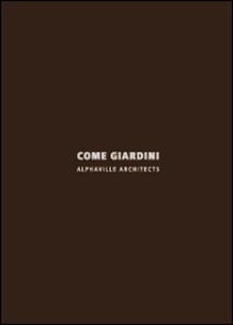 Libro Come giardini. Alphaville architects. Ediz. italiana e inglese