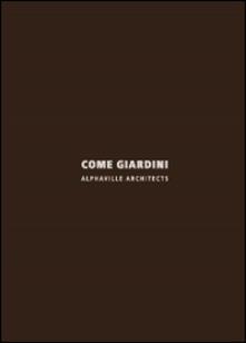 Come giardini. Alphaville architects. Ediz. italiana e inglese - copertina