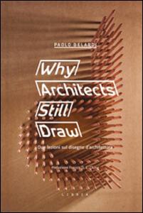 Why architects still draw. Due lezioni sul disegno d'architettura. Ediz. italiana