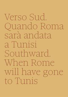 Verso sud. Quando Roma sarà andata a Tunisi-Southward. When Rome will have gone to Tunis - Annalisa Metta - copertina