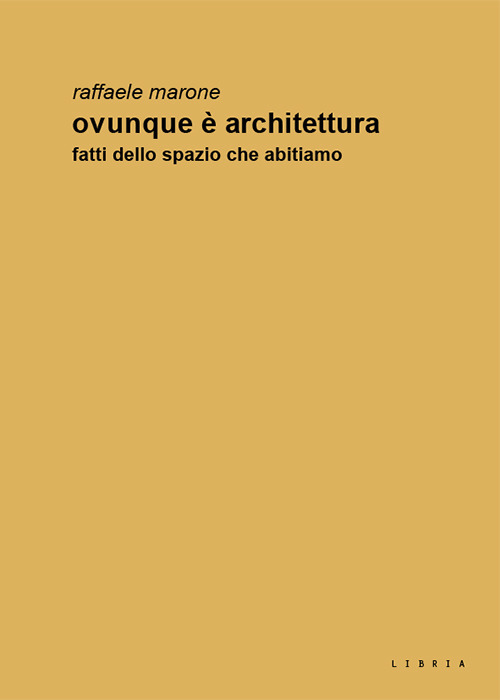 Image of Ovunque è architettura. Fatti dello spazio che abitiamo