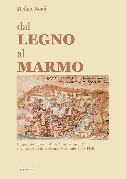 Image of Dal legno al marmo. Un giudizio di Leon Battista Alberti e l'architettura a Roma nell'età dello scisma d'Occidente (1378-1450)