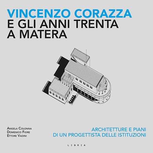 Image of Vincenzo Corazza e gli anni Trenta a Matera. Architetture e piani di un progettista delle istituzioni