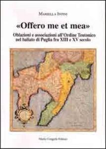 Offero me et mea. Associazione all'ordine teutonico nel baliato di Puglia fra XIII e XV secolo