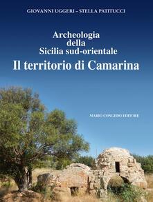 Archeologia della Sicilia sud-orientale. Il territorio di Camarina - Giovanni Uggeri,Stella Patitucci - copertina