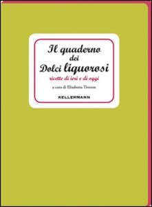 Il quaderno dei dolci liquorosi. Ricette di ieri e di oggi