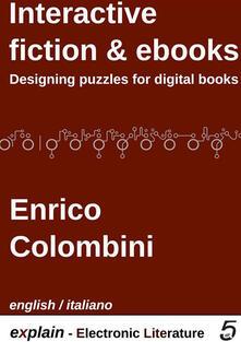 Interactive fiction & ebooks. Designing puzzles for digital books. Ediz. italiana e inglese - Enrico Colombini - ebook