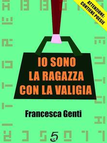 Io sono la ragazza con la valigia - Francesca Genti,Matteo Zola - ebook