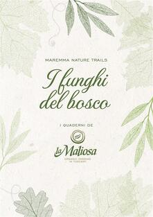 I funghi del bosco. Maremma nature trails - La Maliosa - ebook